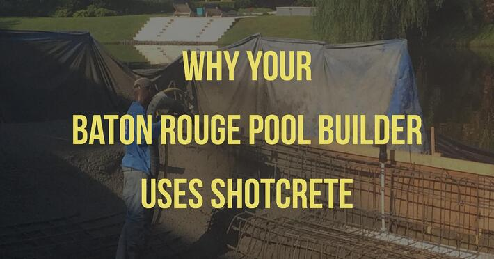 Why Your Baton Rouge Pool Builder Uses Shotcrete